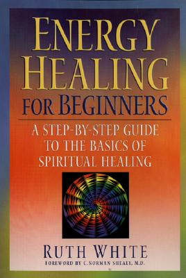 Image for Energy Healing for Beginners: A Step-By-Step Guide to the Basics of Spiritual Healing