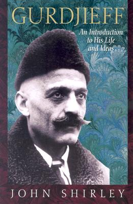 Gurdjieff: An Introduction to His Life and Ideas, Shirley, John