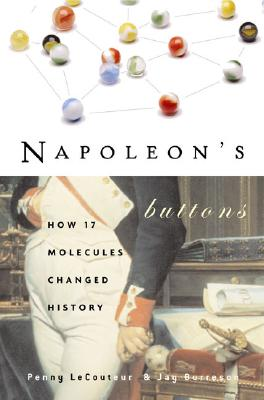 Napoleon's Buttons: How 17 Molecules Changed History, Le Couteur, Penny; Burreson, Jay
