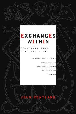 Image for Exchanges Within: Questions from Everyday Life Selected from Gurdjieff Group Meetings with John Pentland in California 1955-1984