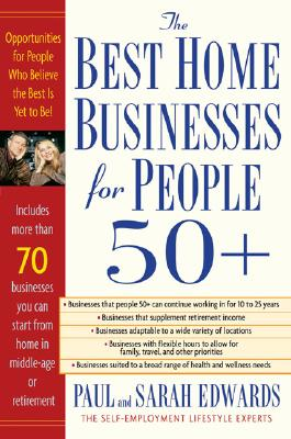 Best Home Businesses For People 50+ : Opportunities for People Who Believe the Best Is Yet to Be!, PAUL EDWARDS, SARAH EDWARDS