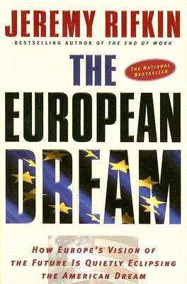 The European Dream: How Europe's Vision of the Future Is Quietly Eclipsing the American Dream, Rifkin, Jeremy
