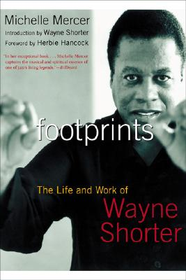 Footprints: The Life and Work of Wayne Shorter, Michelle Mercer