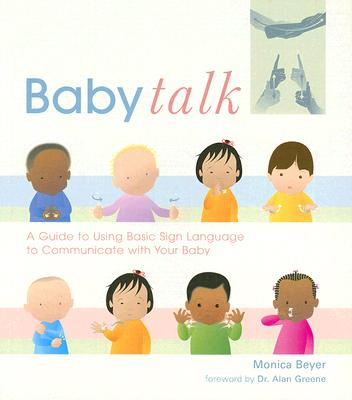 Image for Baby Talk: A Guide to Using Basic Sign Language to Communicate with Your Baby