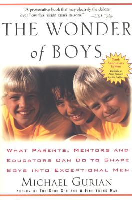 The Wonder of Boys: What Parents, Mentors and Educators Can Do to Shape Boys into Exceptional Men, Gurian, Michael