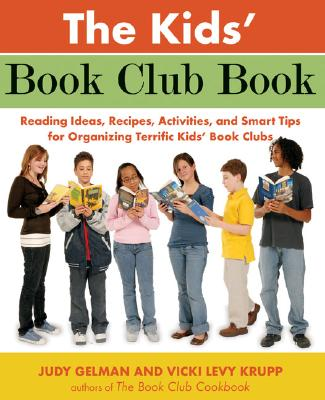 Image for The Kids' Book Club Book: Reading Ideas, Recipes, Activities, and Smart Tips for Organizing Terrific Kids' Book Clubs