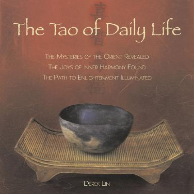 The Tao of Daily Life: The Mysteries of the Orient Revealed The Joys of Inner Harmony Found The Path to  Enlightenment Illuminated, Lin, Derek