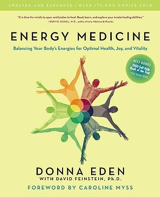 Energy Medicine: Balancing Your Body's Energies for Optimal Health, Joy, and Vitality, Donna Eden; David Feinstein