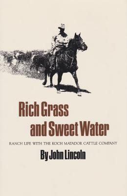Image for Rich Grass and Sweet Water: Ranch Life with the Koch Matador Cattle Company (Centennial Series of the Association of Former Students, Texas A&M University)