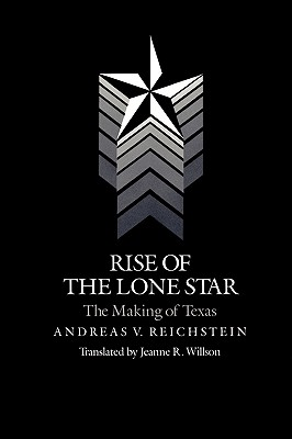 Rise of the Lone Star: The Making of Texas, Andreas V. Reichstein