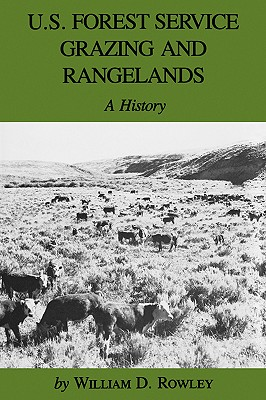 U.S. Forest Service Grazing and Rangelands: A History, Rowley, William D.