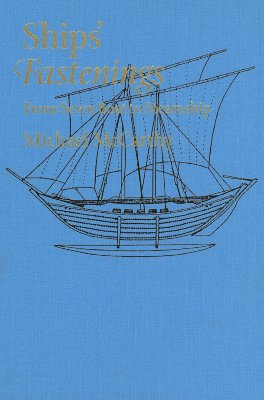 Image for Ships' Fastenings: From Sewn Boat to Steamship (Ed Rachal Foundation Nautical Archaeology Series)