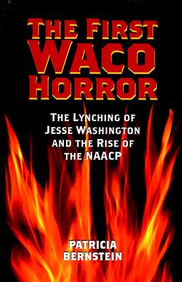 Image for The First Waco Horror: The Lynching of Jesse Washington and the Rise of the NAACP (Volume 10) (Centennial Series of the Association of Former Students Texas A & M University)
