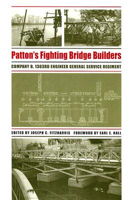 Image for Patton's Fighting Bridge Builders: Company B, 1303rd Engineer General Service Regiment (Texas A & M University Military History)
