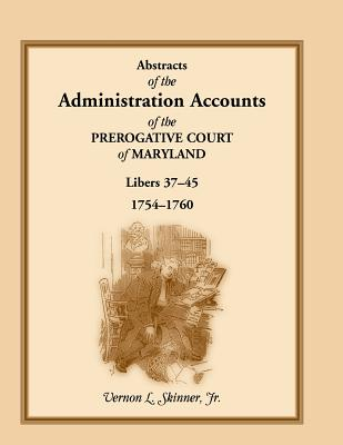 Image for Abstracts of the Administration Accounts of the Prerogative Court of Maryland, 1754-1760, Libers 37-45