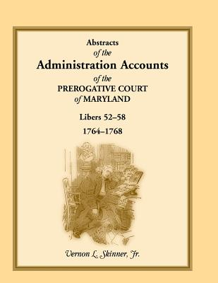Image for Abstracts of the Administration Accounts of the Prerogative Court of Maryland, 1764-1768, Libers 52-58