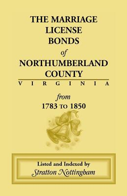 Marriage License Bonds of Northumberland County, Virginia:  From 1783 to 1850, Stratton Nottingham