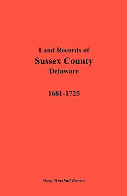 Image for Land Records of Sussex County, Delaware, 1681-1725