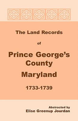 The Land Records of Prince George's County, Maryland, 1733-1739, Elise Greenup Jourdan