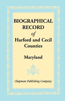 Biographical Record of Harford and Cecil Counties, Maryland, Chapman Publishing Company