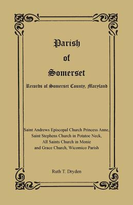 Parish of Somerset: Records of Somerset County, Maryland, Ruth T. Dryden