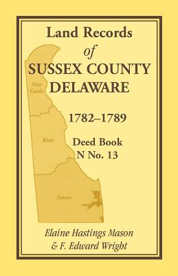 Image for Land Records of Sussex County, Delaware, 1782-1789: Deed Book N No. 13