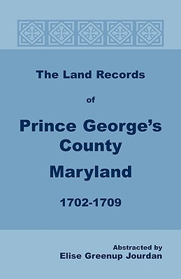 Image for The Land Records of Prince George's County, Maryland, 1702-1709