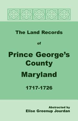 The Land Records of Prince George's County, Maryland, 1717-1726, Elise Greenup Jourdan