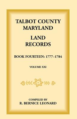 Talbot County, Maryland Land Records Book 14: 1777-1784, Bernice Leonard