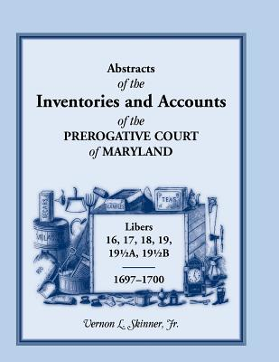 Image for Abstracts of the Inventories and Accounts of the Prerogative Court of Maryland, 1697-1700 Libers 16, 17, 18, 19, 19½a, 19½b