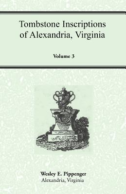 Image for Tombstone Inscriptions of Alexandria, Virginia, Volume 3