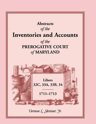 Image for Abstracts of The Inventories And Accounts Of The Prerogative Court Of Maryland, 1711-1713, Libers 32C, 33A, 33B, 34