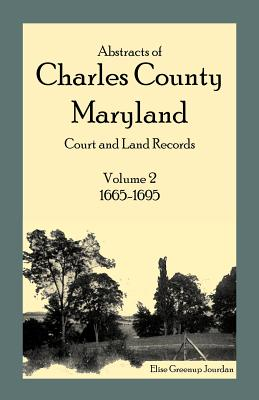 Image for Abstracts of Charles County, Maryland Court and Land Records: Volume 2: 1665-1695