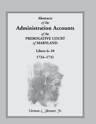 Image for Abstracts of the Administration Accounts of the Prerogative Court of Maryland, 1724-1731, LIBERS 6-10