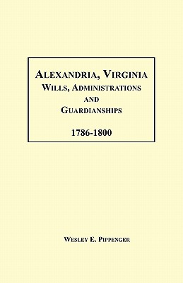 Image for Alexandria, Virginia Wills, Administrations and Guardianships, 1786-1800