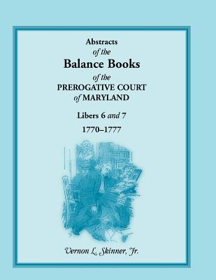 Image for Abstracts of the Balance Books of the Prerogative Court of Maryland, Libers 6 & 7, 1770-1777