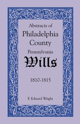 Image for Abstracts of Philadelphia County, Pennsylvania Wills, 1810-1815