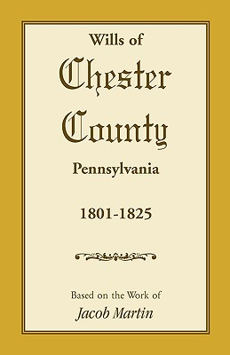 Wills of Chester County, Pennsylvania, 1801-1825, Jacob Martin