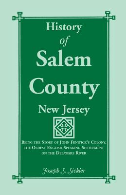 Image for History of Salem County, New Jersey: Being the Story of John Fenwick's Colony, the Oldest English Speaking Settlement on the Delaware River