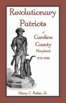 Image for Revolutionary Patriots of Caroline County, Maryland, 1775-1783