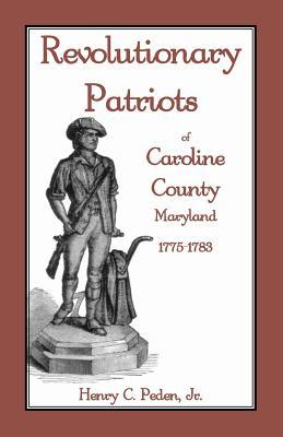 Image for Revolutionary Patriots of Caroline County, Maryland, 1775-1783