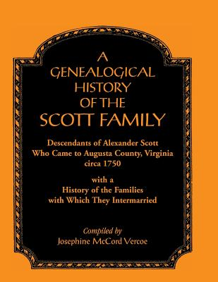 Image for A Genealogical History of the Scott Family, Descendants of Alexander Scott, who came to Augusta County, Virginia, circa 1750, with a History of the Families with which They Intermarried