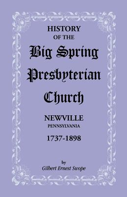 Image for History of the Big Spring Presbyterian Church, Newville, Pennsylvania, 1737-1898