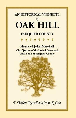 Image for An Historical Vignette of Oak Hill, Fauquier County: Home of John Marshall, Chief Justice of the United States and Native Son of Fauquier County