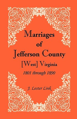 Marriages of Jefferson County, [West] Virginia, 1801 through 1890, J. Lester Link
