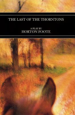 Last of the Thorntons (Sewanee Writers'), Foote, Horton