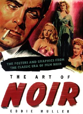Art of Noir: The Posters And Graphics From The Classic Era Of Film Noir, Muller, Eddie