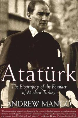 Image for Ataturk: The biography of the Founder of Modern Turkey