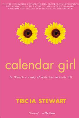 Calendar Girl: In Which a Lady of Rylstone Reveals All, Stewart,Tricia