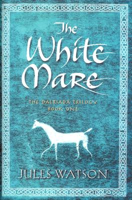 The White Mare: The Dalriada Trilogy: Book One, Watson, Jules